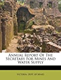 Annual Report of the Secretary for Mines and Water Supply, , 1247160432