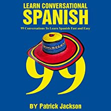 Learn Conversational Spanish: 99 Conversations to Learn Spanish Fast and Easy Audiobook by Patrick Jackson Narrated by Jose Rivera, Maria Lopez