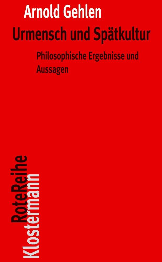 Urmensch und Spätkultur: Philosophische Ergebnisse und Aussagen (Klostermann RoteReihe, Band 4) Taschenbuch – 1. April 2016 Karl Siegbert Rehberg Arnold Gehlen Vittorio 3465042727