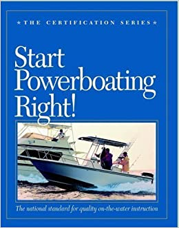 Start Powerboating Right! The National Standard for Quality On-the-water Instruction (The Certification Series) by (Author), The United States Sailing Association published by United States Sailing Association