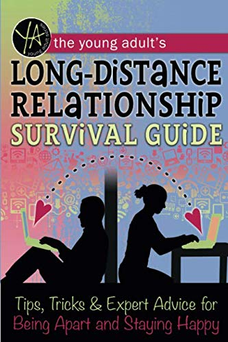 The Young Adult's Long-Distance Relationship Survival Guide: Tips, Tricks & Expert Advice for Being Apart and Staying Happy: Tips, Tricks & Expert Advice for Being Apart and Staying Happy