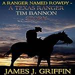 A Ranger Named Rowdy: A Texas Ranger Tim Bannon Story | James J. Griffin