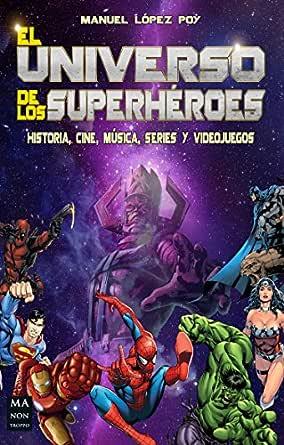 El universo de los superhéroes: Historia, cine, música, series y ...