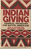 Indian Giving : Federal Programs for Native Americans, Levitan, Sar A. and Johnston, William B., 0801817404