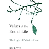 Values at the End of Life: The Logic of Palliative Care