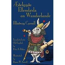 Aeoelgyoe Ellendaeda on Wundorlande: Alice's Adventures in Wonderland in Old English