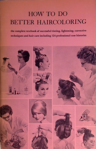how-to-do-better-haircoloring-the-complete-textbook-of-succesful-tinting-lightening-corrective-techn