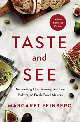 Taste and See: Discovering God among Butchers, Bakers, and Fresh Food Makers by Margaret Feinberg