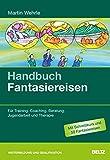 Handbuch Fantasiereisen: Für Training, Coaching, Beratung, Jugendarbeit und Therapie
