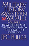 img - for 002: A Military History of the Western World (From the Defeat of the Spanish Armada to the Battle of Waterloo) book / textbook / text book