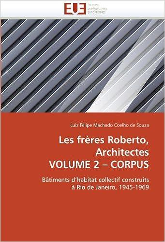 Livre Les frères Roberto, Architectes VOLUME 2 ? CORPUS: Bâtiments d'habitat collectif construits à Rio de Janeiro, 1945-1969 pdf ebook