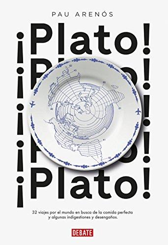 ¡Plato!: 32 viajes por el mundo en busca de la comida perfecta y algunas indigestiones y desengaños (DEBATE)