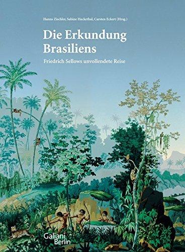 Die Erkundung Brasiliens: Friedrich Sellows unvollendete Reise Gebundenes Buch – 10. September 2013 Hanns Zischler Sabine Hackethal Carsten Eckert Galiani-Berlin