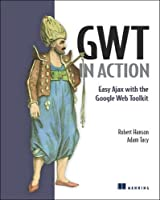 GWT in Action: Easy Ajax with the Google Web Toolkit Front Cover
