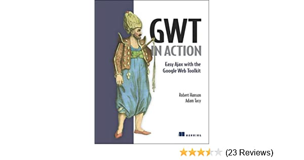 Easy Ajax with the Google Web Toolkit GWT in Action