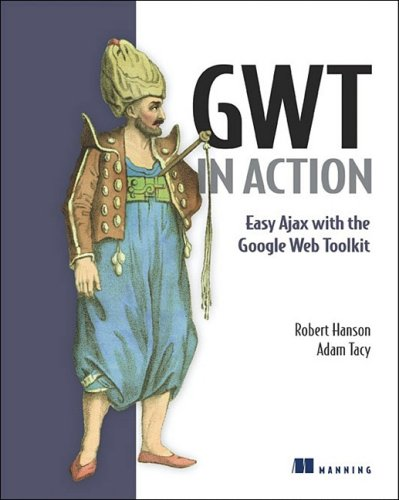 [PDF] GWT in Action: Easy Ajax with the Google Web Toolkit Free Download | Publisher : Manning Publications | Category : Computers & Internet | ISBN 10 : 1933988231 | ISBN 13 : 9781933988238