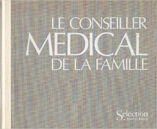 Le conseiller medical de la famille / de a a z / les problemes de sante, leurs symptomes, leurs caus pdf ebook