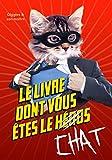 Le livre dont vous êtes le chat (French Edition)