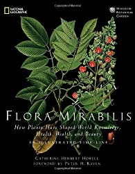 Flora Mirabilis: How Plants Shaped World Knowledge, Health, Wealth, and Beauty (National Geographic)