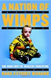 img - for A Nation of Wimps: The High Cost of Invasive Parenting book / textbook / text book