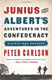Junius and Albert's Adventures in the Confederacy, Peter Carlson, 1610393791