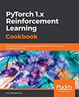 PyTorch 1.x Reinforcement Learning Cookbook Front Cover