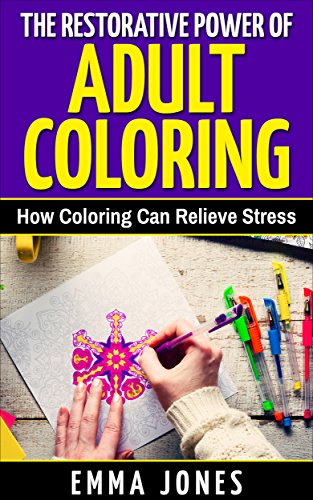 The Restorative Power of Adult Coloring: How Coloring Can Relieve Stress - How To Color For Adults, How To Color With Colored Pencils, Step By Step Guide ... Relief Anger Management Adult Coloring) ()