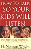 How to Talk So Your Kids Will Listen, H. Norman Wright, 0830733280