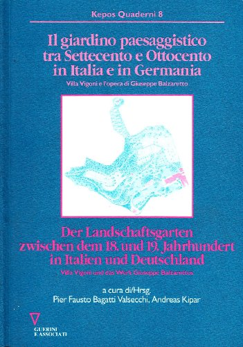 Il giardino paesaggistico tra Settecento e Ottocento in Italia e in Germania: Villa Vigoni e l'opera di Giuseppe Balzaretto (Kepos) (Italian Edition)