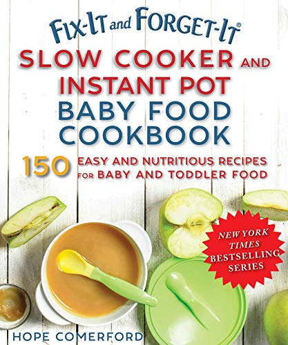 Fix-It and Forget-It Slow Cooker and Instant Pot Baby Food Cookbook: 150 Easy and Nutritious Recipes for Baby and Toddler Food by Hope Comerford