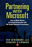 [(Partnering with Microsoft : How to Make Money in Trusted Partnership with the Global Software Powerhouse)] [By (author) Ted Dinsmore ] published on (October, 2005)