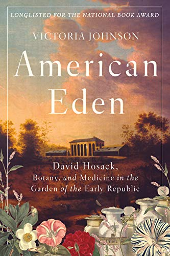 Book cover from American Eden: David Hosack, Botany, and Medicine in the Garden of the Early Republic by Victoria Johnson
