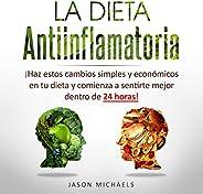 La Dieta Antiinflamatoria [The Anti-Inflamatory Diet]: Haz estos cambios simples y económicos en tu dieta y co