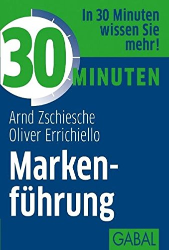 30 Minuten Markenführung Taschenbuch – 23. Januar 2012 Arnd Zschiesche Oliver Errichiello 30 Minuten Markenführung GABAL