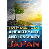 SECRET FORMULA FOR A HEALTHY LIFE AND LONGEVITY FROM JAPAN: No cardiovascular disease, no cancer, no diabetes.