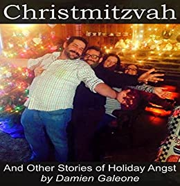 Christmitzvah and Other Stories of Holiday Angst by [Galeone, Damien ]