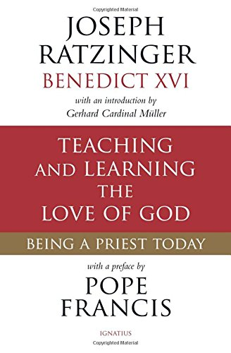 Teaching and Learning the Love of God: Being a Priest Today (Francis Benedict Christmas)