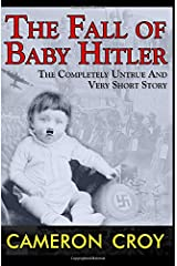 The Fall of Baby Hitler: Sometimes Evil Wears a Diaper Paperback