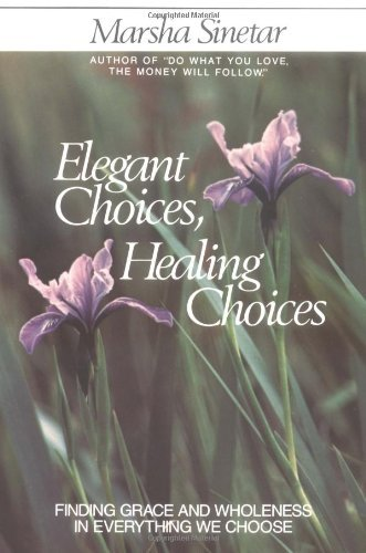 By Marsha Sinetar Elegant Choices, Healing Choices (no edition stated) [Paperback]