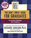 The Don't Sweat Guide for Graduates, Richard Carlson and Don't Sweat Press Editors, 0786887257