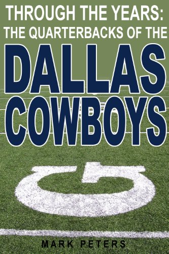 Through The Years: The Quarterbacks Of The Dallas Cowboys (Dallas Cowboys Shorts)