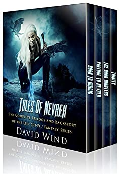 Tales Of Nevaeh: The Trilogy and Backstory of the Epic Sci-Fi Fantasy Series Tales Of Nevaeh: (The 4 Book Bundled Box Set) by [Wind, David]