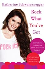 Rock What You've Got: Secrets to Loving Your Inner and Outer Beauty from Someone Who's Been There and Back