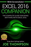 EXCEL: EXCEL 2016 COMPANION (WITH 220 SCREENSHOTS + A PRINTABLE 4 PAGE CHEAT SHEET) (EXCEL 2016 FOR BEGINNERS, EXCEL 2016 FOR DUMMIES, EXCEL 2016 STEP BY STEP, EXCEL 2016 CHEAT SHEET)