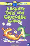 Alligator Tails and Crocodile Cakes, Nicola Moon and Andy Ellis, 0753458535