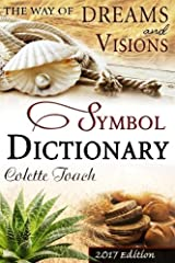 The Way of Dreams and Visions Symbol Dictionary 2017 Edition: Decode Your Dreams! Paperback