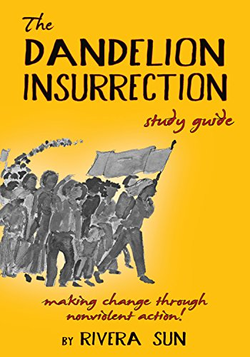 The Dandelion Insurrection Study Guide: - making change through nonviolent action - by [Sun, Rivera]