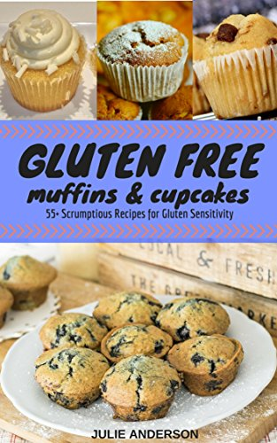 GLUTEN FREE Muffins & Cupcakes: 55+ Scrumptious Desserts for Gluten Sensitivity. Muffins, Cupcakes and Small Cakes (English Edition)