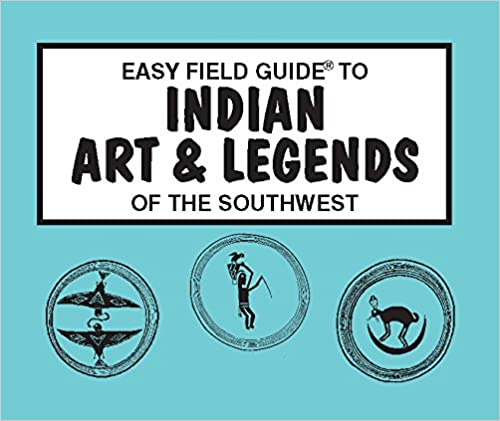 Easy Field Guide to Indian Art /& Legends of the Southwest