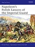 Napoleon's Polish Lancers of the Imperial Guard, Ronald Pawly, 1846032563